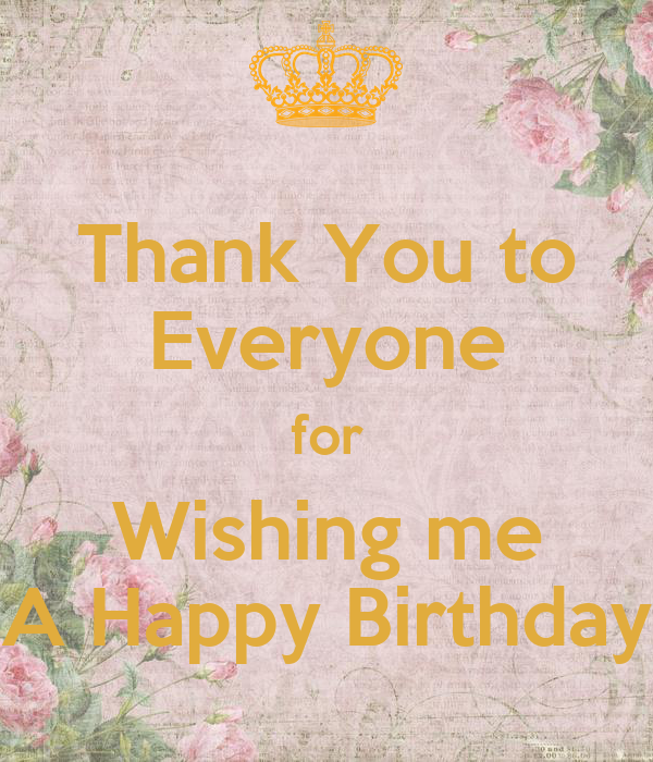 Thank You To Everyone For Wishing Me A Happy Birthday Thanks For Wishing Me Happy Birthday