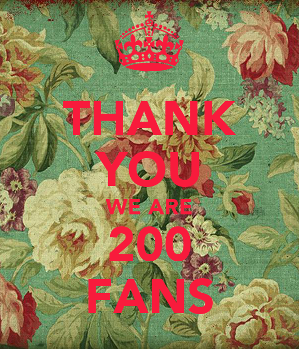 THANK YOU WE ARE 200 FANS