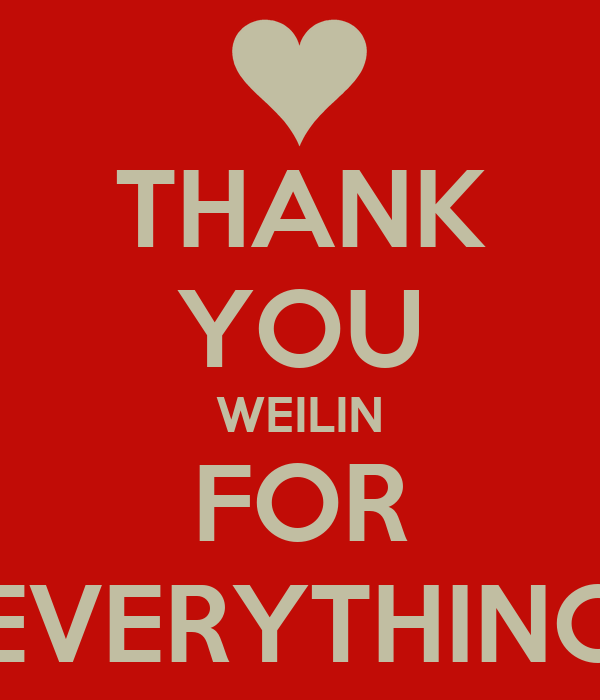 THANK YOU WEILIN FOR EVERYTHING