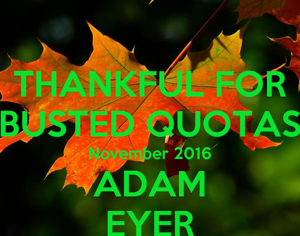 THANKFUL FOR BUSTED QUOTAS November 2016 ADAM EYER