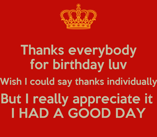 thanks everybody for birthday luv wish i could say thanks