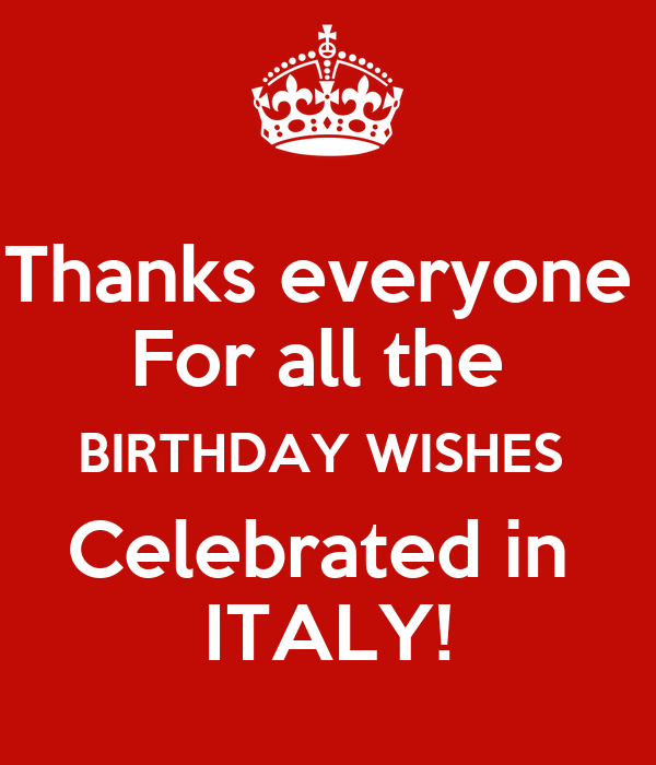 Thanks everyone  For all the  BIRTHDAY WISHES  Celebrated in  ITALY!