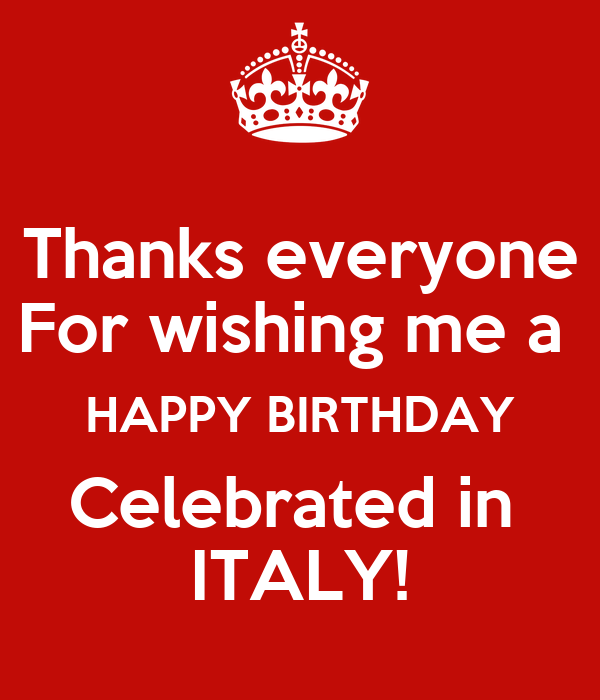 Thanks everyone  For wishing me a  HAPPY BIRTHDAY Celebrated in  ITALY!