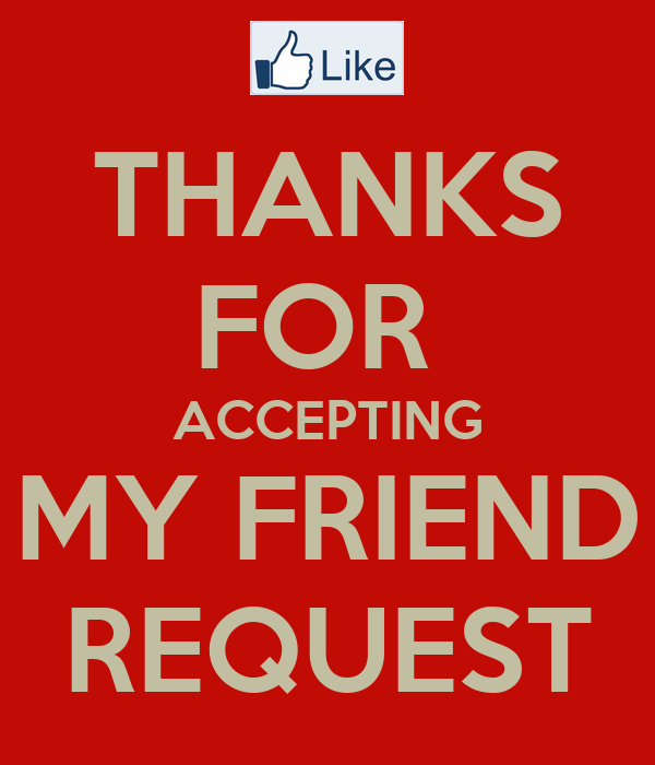 THANKS FOR  ACCEPTING MY FRIEND REQUEST