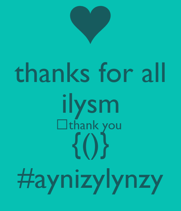 thanks for all ilysm ♡thank you  {()} #aynizylynzy