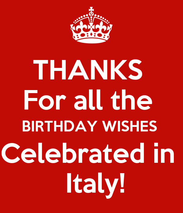 THANKS  For all the  BIRTHDAY WISHES  Celebrated in   Italy!