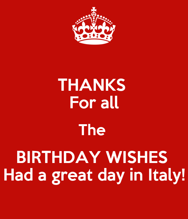 THANKS  For all The  BIRTHDAY WISHES  Had a great day in Italy!