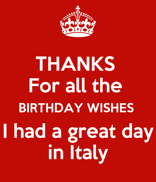 THANKS  For all the  BIRTHDAY WISHES  I had a great day in Italy