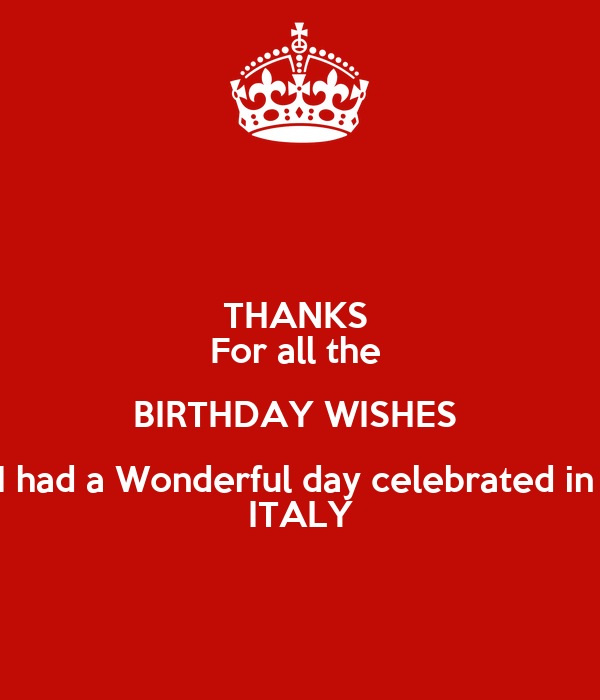 THANKS  For all the  BIRTHDAY WISHES  I had a Wonderful day celebrated in  ITALY