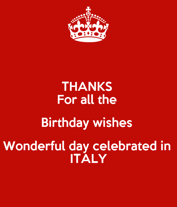 THANKS  For all the  Birthday wishes  Wonderful day celebrated in  ITALY