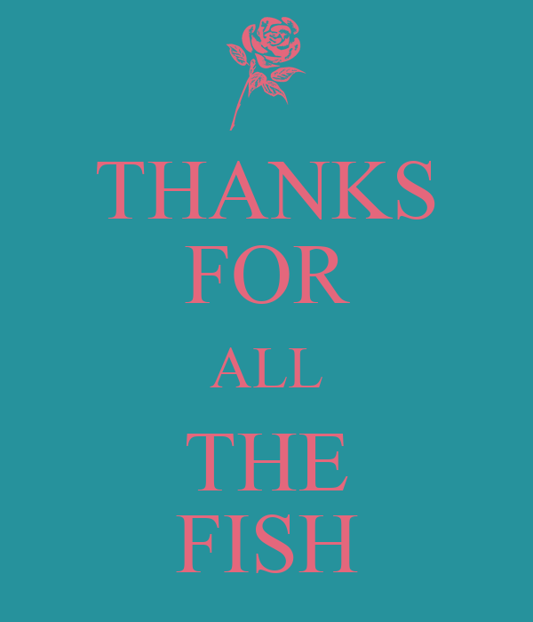 THANKS FOR ALL THE FISH