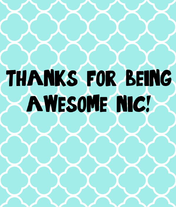thanks for being  awesome nic!