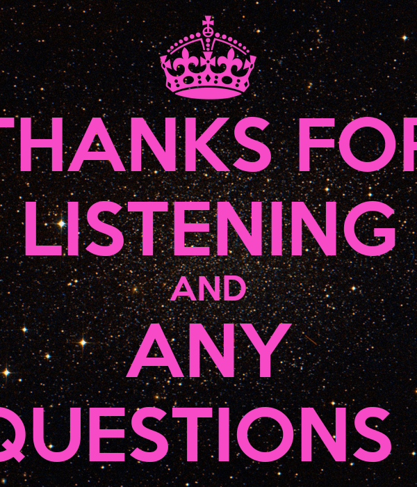 THANKS FOR LISTENING AND ANY QUESTIONS ?