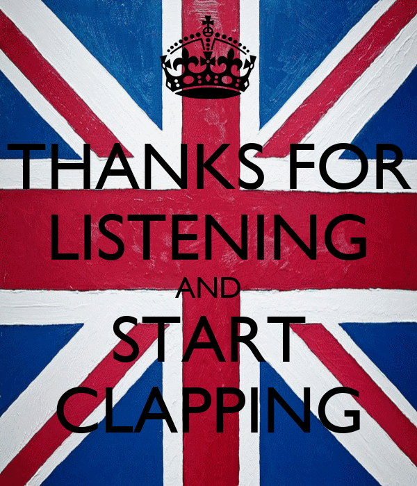 THANKS FOR LISTENING AND START CLAPPING