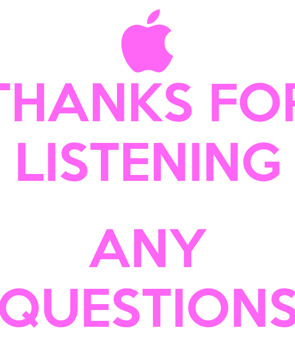 THANKS FOR LISTENING  ANY QUESTIONS