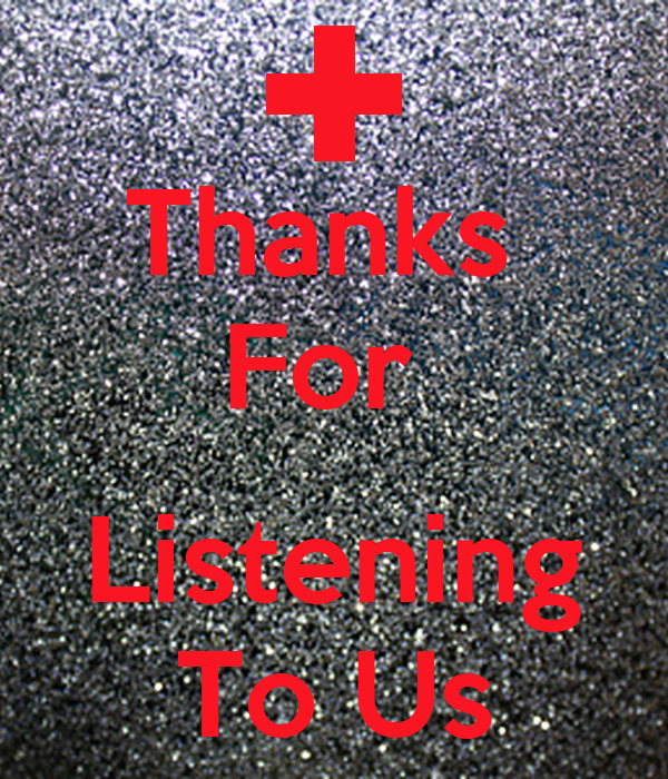 Thanks  For   Listening To Us