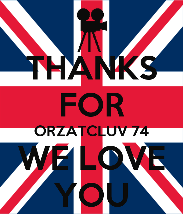 THANKS FOR ORZATCLUV 74 WE LOVE YOU