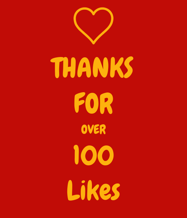 THANKS FOR OVER 100 Likes
