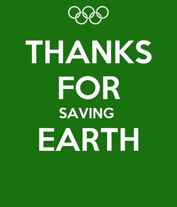 THANKS FOR SAVING  EARTH
