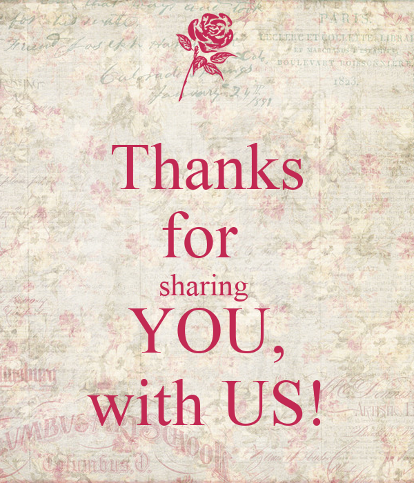 Thanks for  sharing  YOU, with US!