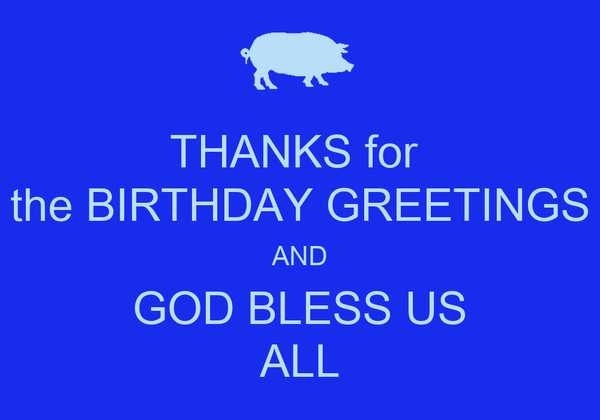 Thanks for the birthday greetings and god bless us all poster thanks for the birthday greetings and god bless us all m4hsunfo