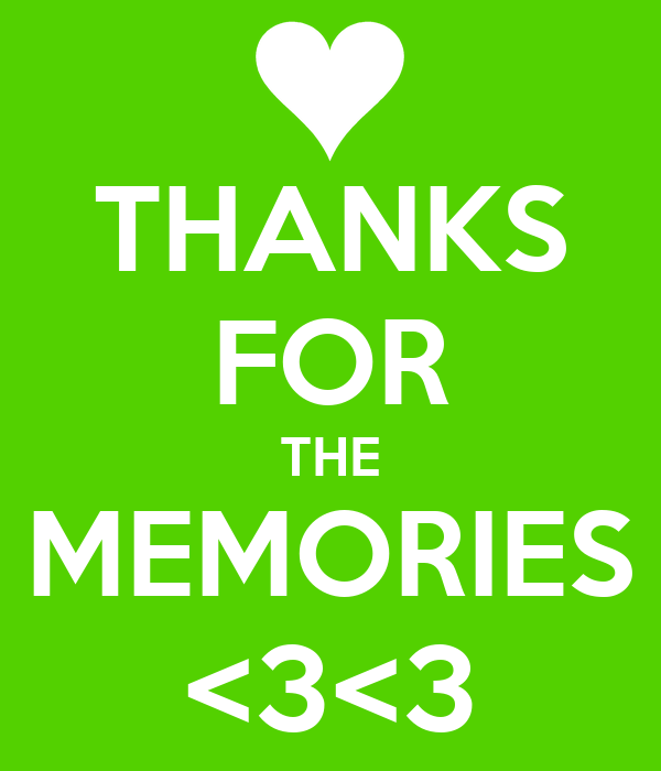 THANKS FOR THE MEMORIES <3<3