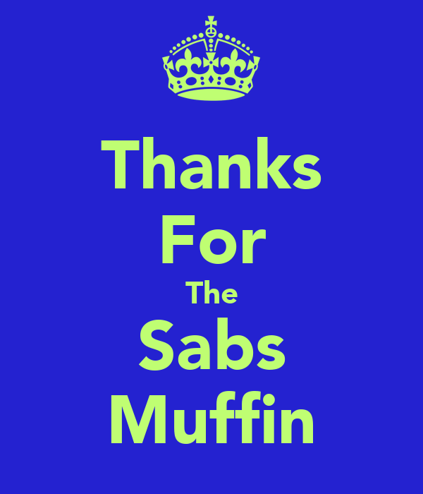 Thanks For The Sabs Muffin