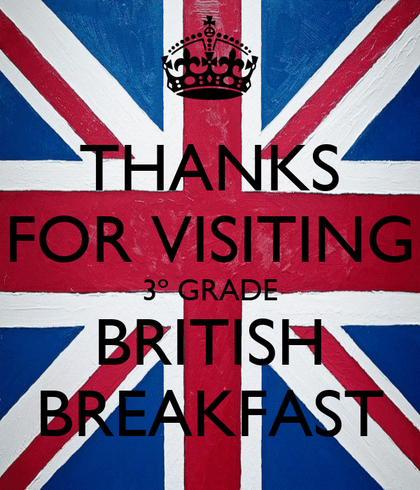 THANKS FOR VISITING 3º GRADE BRITISH BREAKFAST