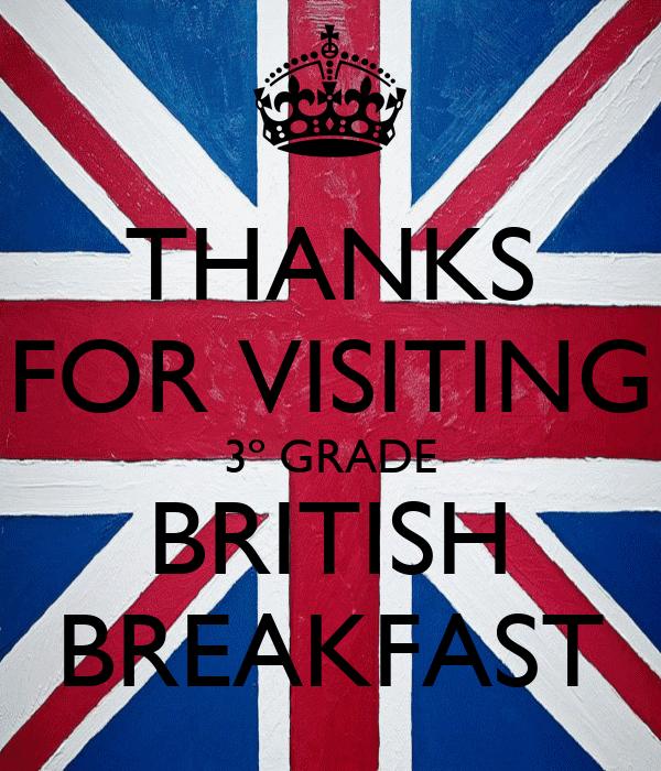 THANKS FOR VISITING 3º GRADE BRITISH BREAKFAST