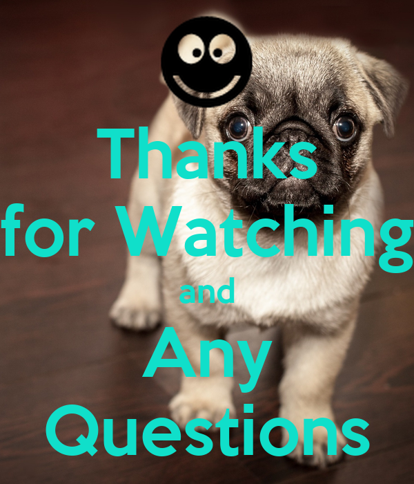 Thanks for Watching and Any Questions