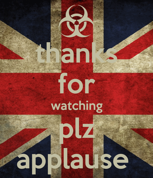 thanks for watching plz applause