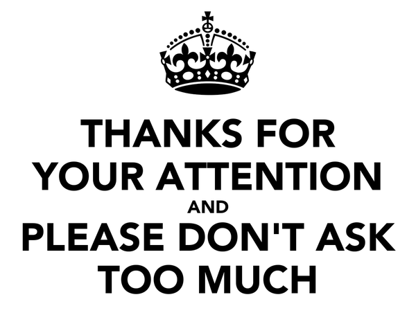 THANKS FOR YOUR ATTENTION AND PLEASE DON'T ASK TOO MUCH Poster ...