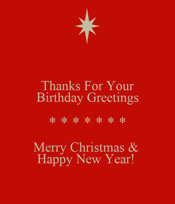 Thanks For Your Birthday Greetings * * * * * * * Merry Christmas &  Happy New Year!
