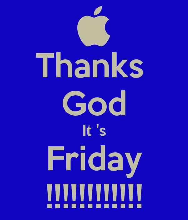 Thanks  God It 's Friday !!!!!!!!!!!!