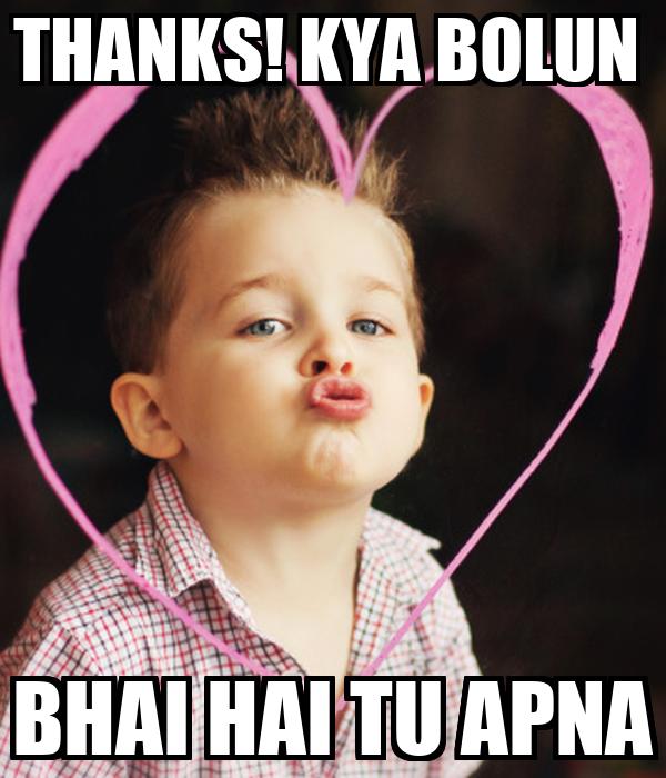 THANKS! KYA BOLUN  BHAI HAI TU APNA