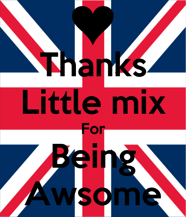 Thanks Little mix For Being Awsome
