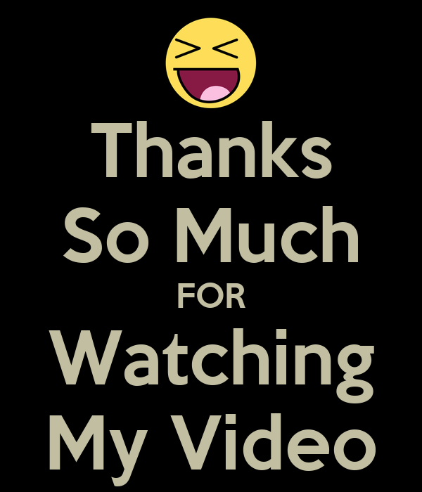 Thanks So Much FOR Watching My Video