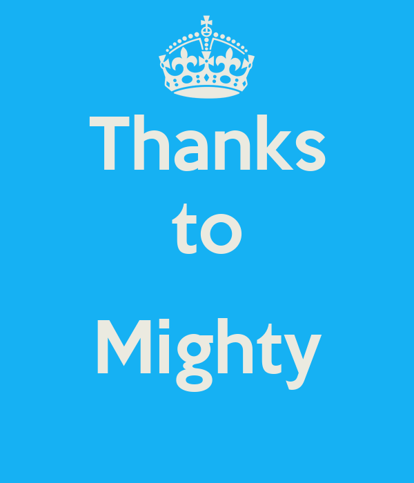 Thanks to  Mighty