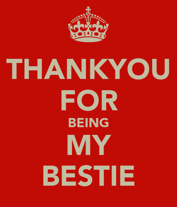 THANKYOU FOR BEING MY BESTIE