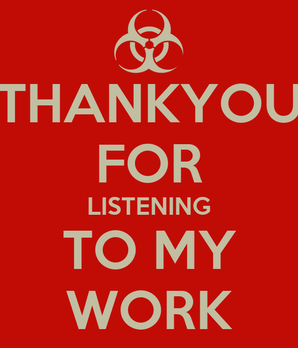 THANKYOU FOR LISTENING TO MY WORK