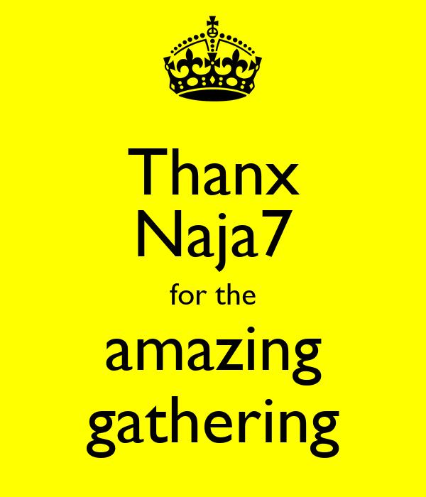 Thanx Naja7 for the amazing gathering