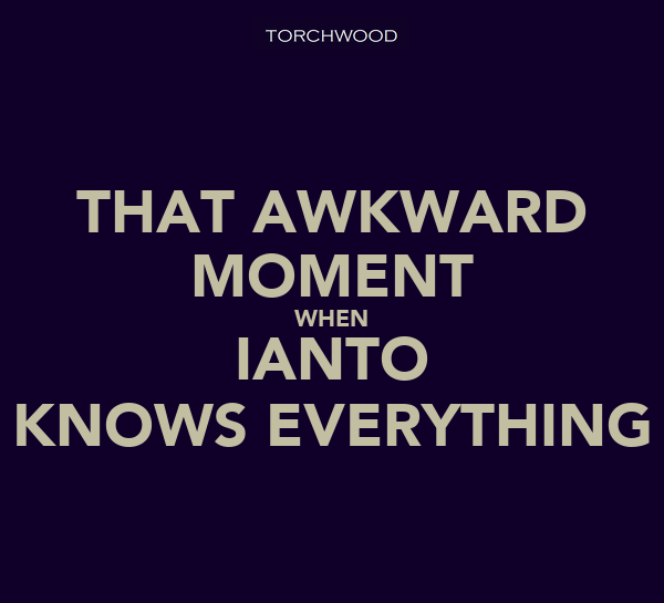 THAT AWKWARD MOMENT WHEN IANTO KNOWS EVERYTHING