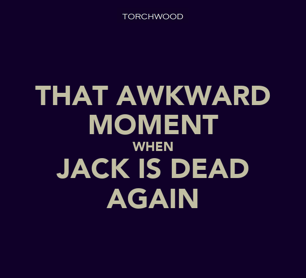 THAT AWKWARD MOMENT WHEN JACK IS DEAD AGAIN
