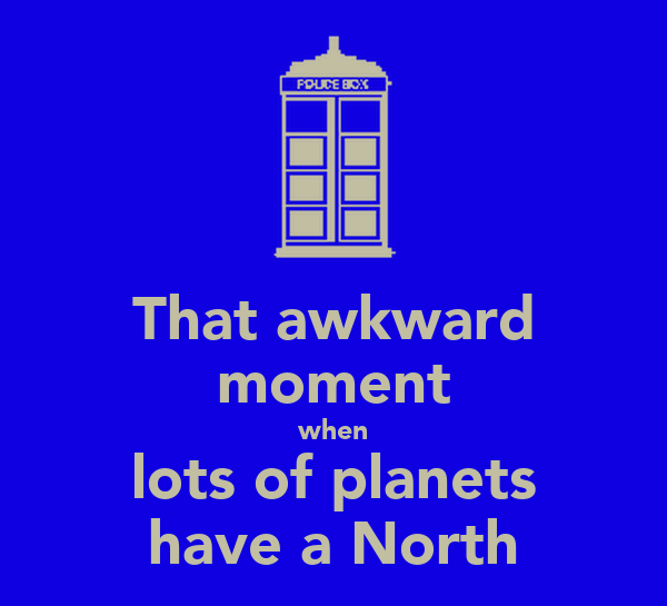 That awkward moment when lots of planets have a North