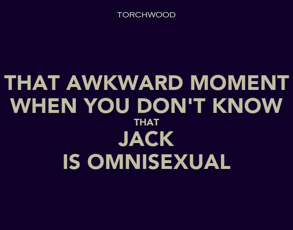 THAT AWKWARD MOMENT WHEN YOU DON'T KNOW THAT JACK IS OMNISEXUAL