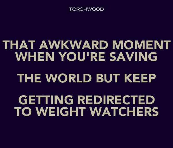 THAT AWKWARD MOMENT WHEN YOU'RE SAVING THE WORLD BUT KEEP GETTING REDIRECTED TO WEIGHT WATCHERS