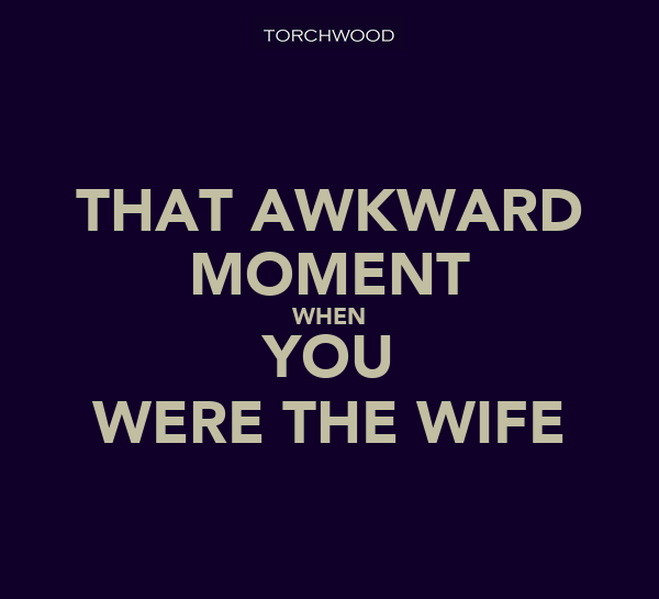 THAT AWKWARD MOMENT WHEN YOU WERE THE WIFE