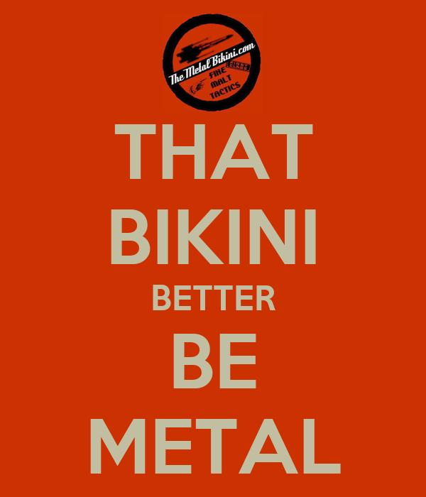 THAT BIKINI BETTER BE METAL
