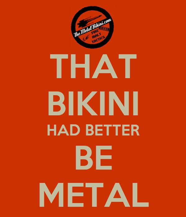 THAT BIKINI HAD BETTER BE METAL