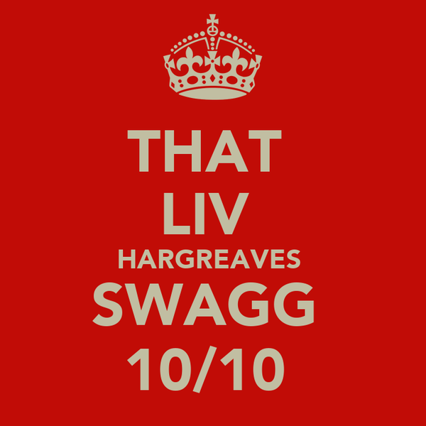 THAT  LIV  HARGREAVES  SWAGG  10/10